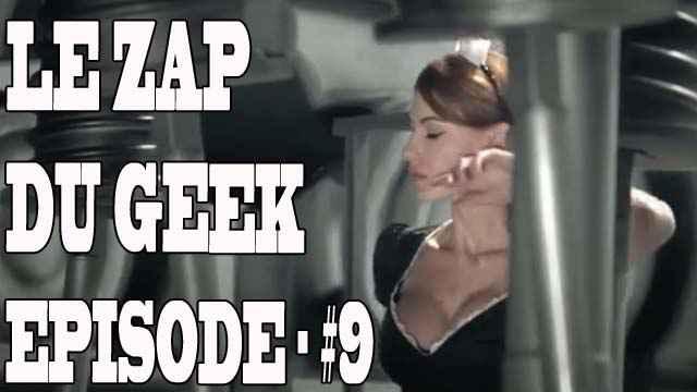 Le Zapping du Geek épisode #9