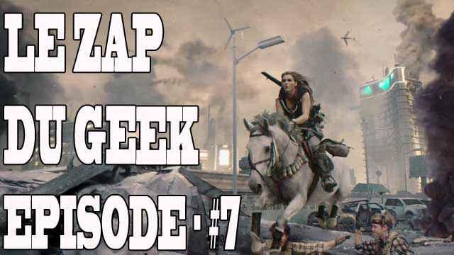 Le Zapping du Geek épisode #7